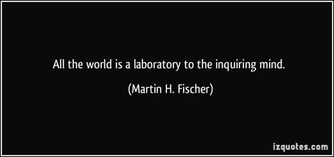 quote-all-the-world-is-a-laboratory-to-the-inquiring-mind-martin-h-fischer-289734